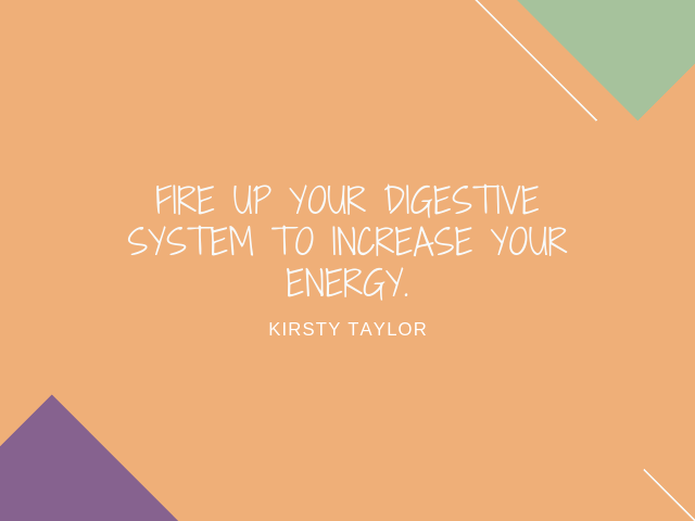 Fire up your digestive system to increase your energy