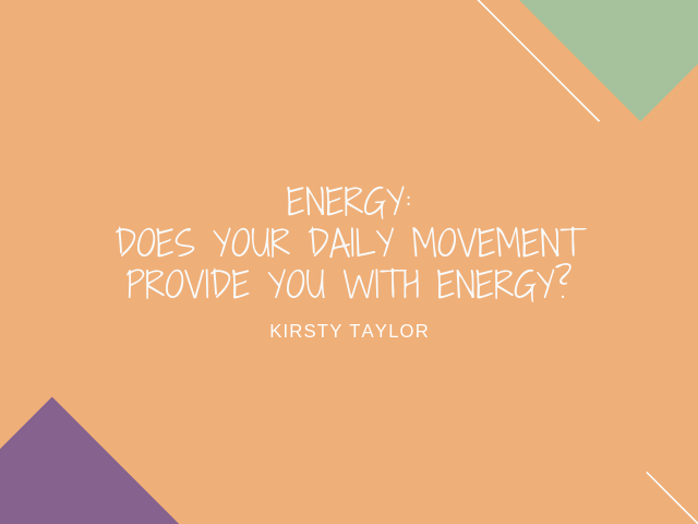 Does your daily movement provide you with energy?