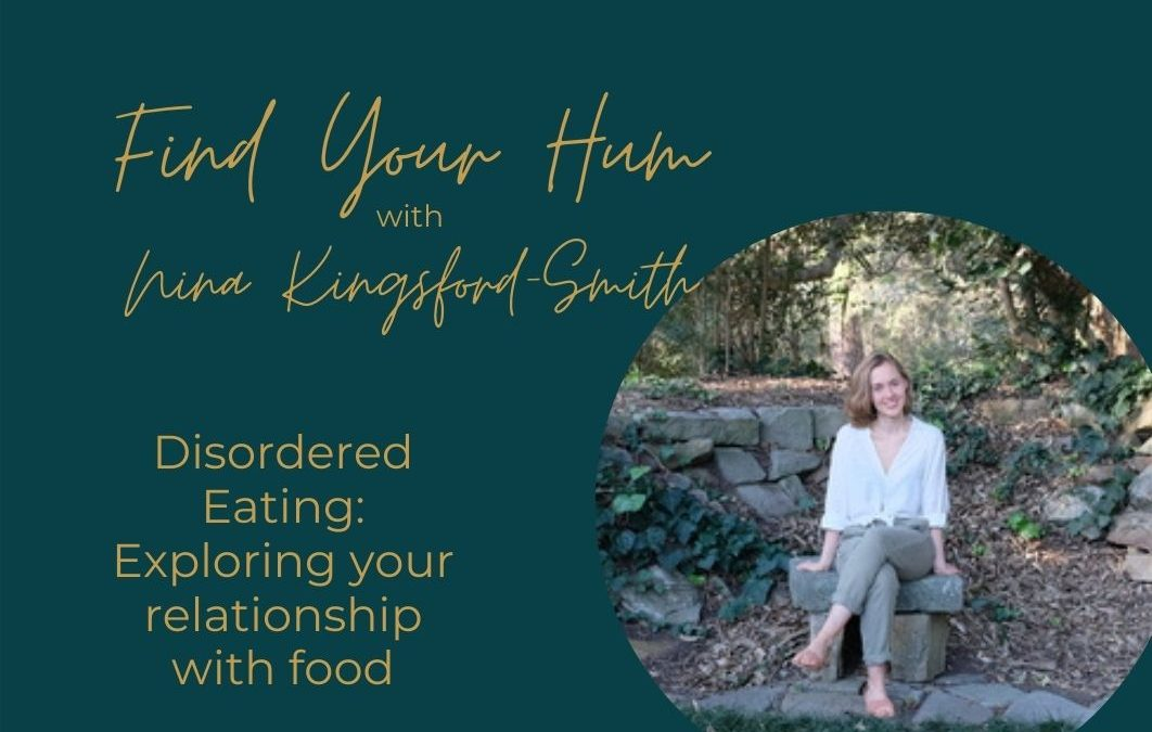 Episode #7: Disordered Eating: Exploring your relationship with food with Nina Kingsford-Smith