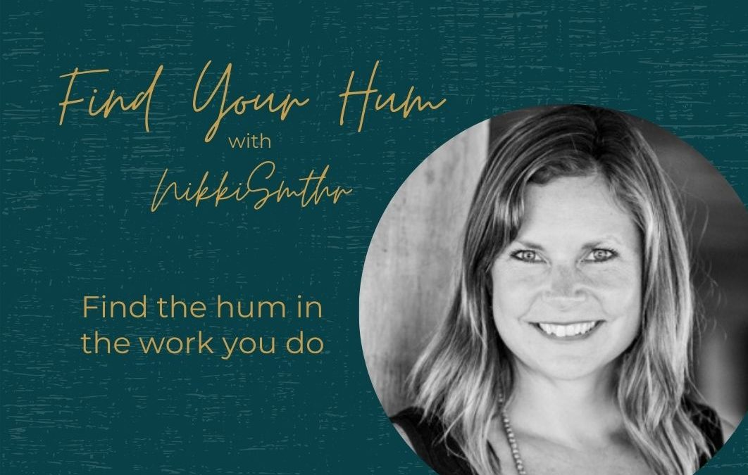 Episode #36: Find the hum in the work you do with Nikki Smith